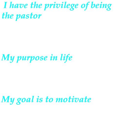 I have the privilege of being the pastor at Westside Alliance Church, and have been here in the community for over ten years. My purpose in life is to be loved by God and to return His love, by living my life for Him. My goal is to motivate, engage and encourage people to fulfill their God given potential as they serve Him.